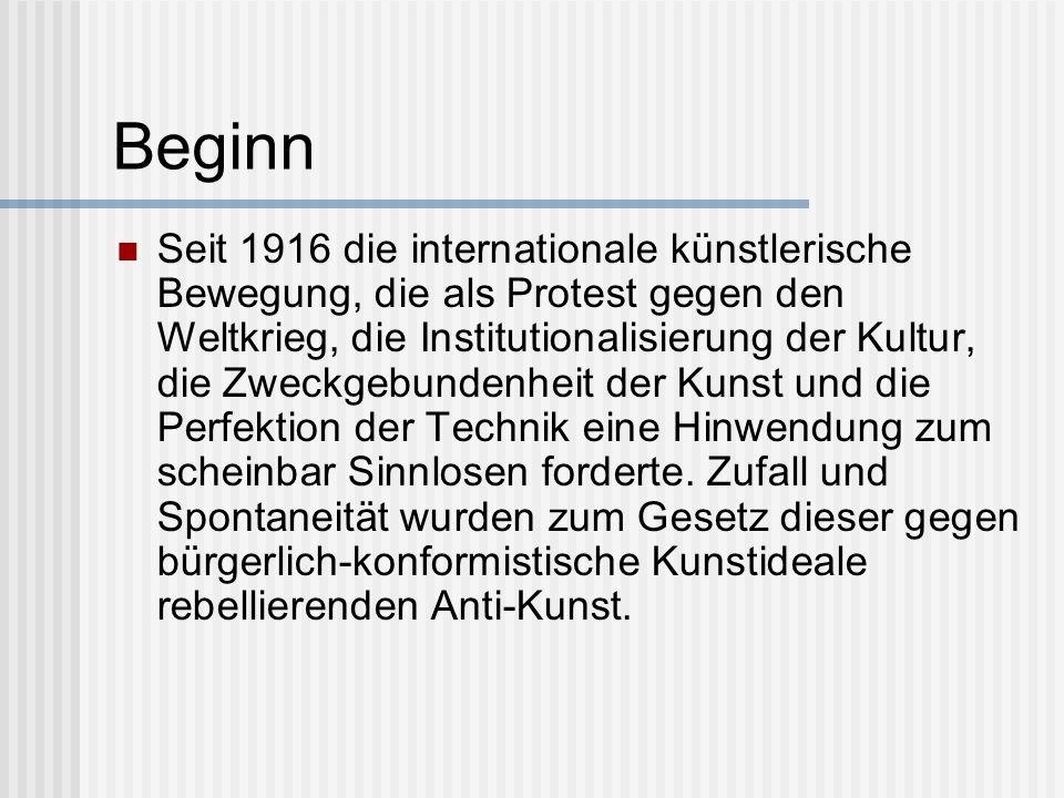 Beginn Seit 1916 die internationale künstlerische Bewegung, die als Protest gegen den Weltkrieg, die Institutionalisierung der Kultur, die Zweckgebund