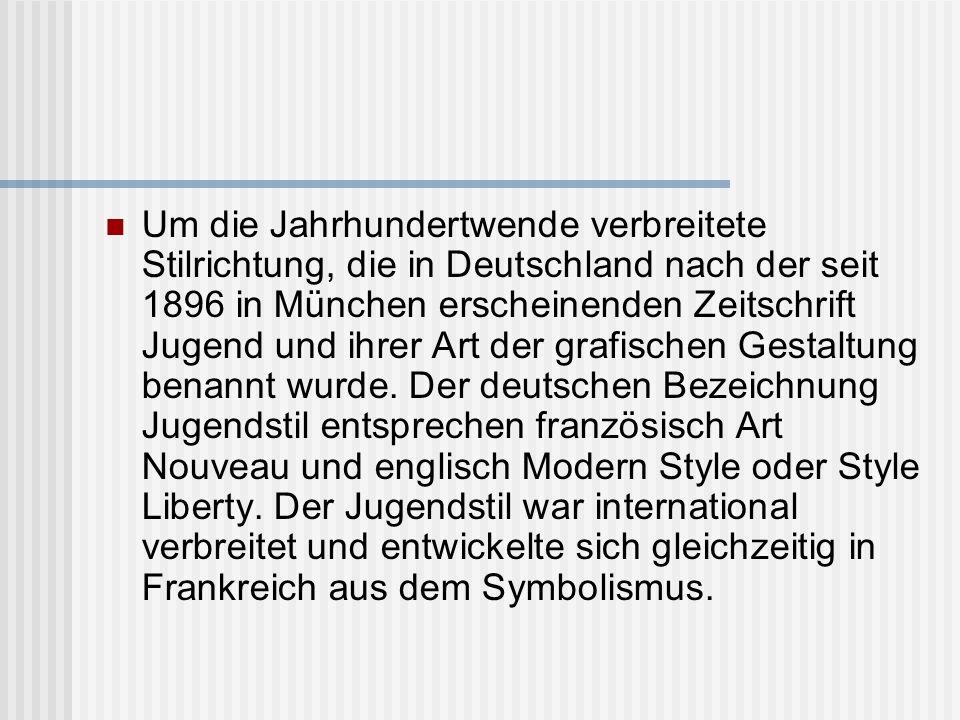 Um die Jahrhundertwende verbreitete Stilrichtung, die in Deutschland nach der seit 1896 in München erscheinenden Zeitschrift Jugend und ihrer Art der