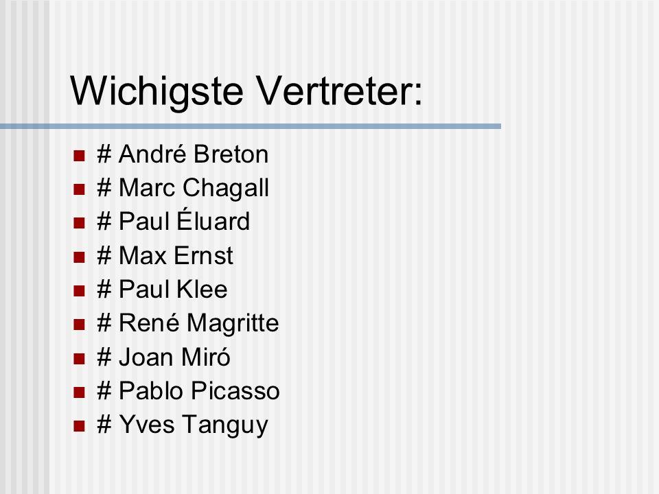 Wichigste Vertreter: # André Breton # Marc Chagall # Paul Éluard # Max Ernst # Paul Klee # René Magritte # Joan Miró # Pablo Picasso # Yves Tanguy