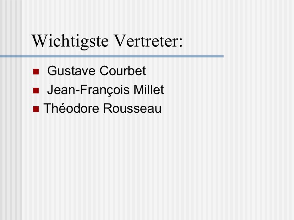 Wichtigste Vertreter: Gustave Courbet Jean-François Millet Théodore Rousseau