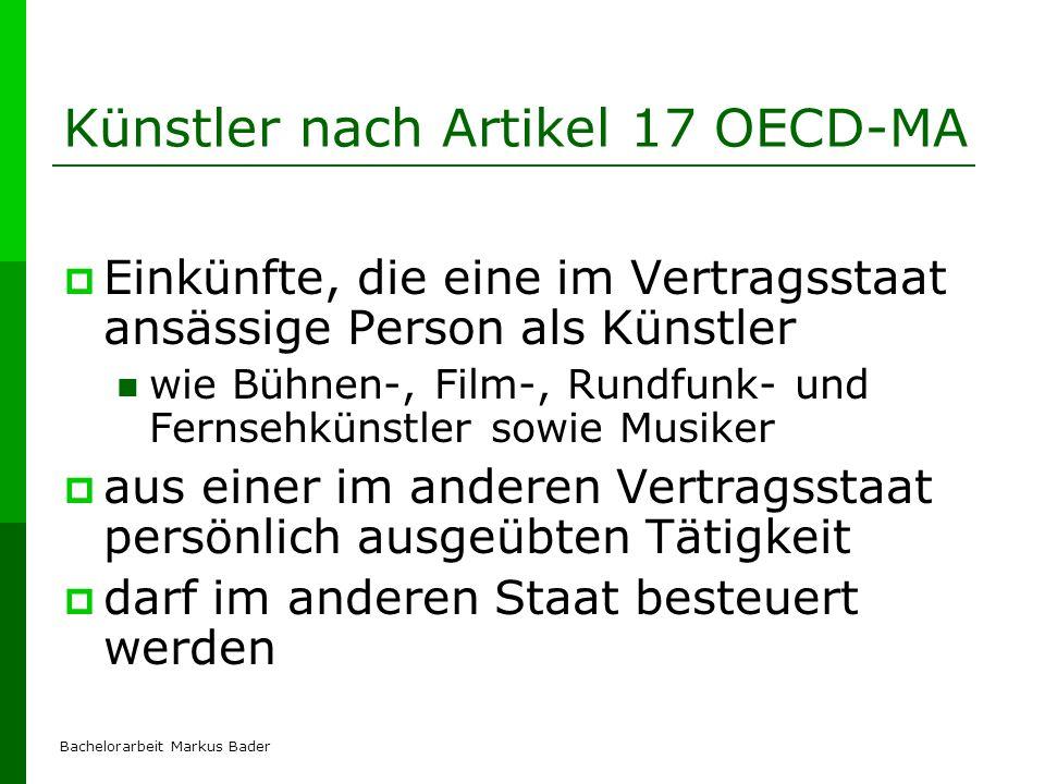 Bachelorarbeit Markus Bader Künstler nach Artikel 17 OECD-MA Einkünfte, die eine im Vertragsstaat ansässige Person als Künstler wie Bühnen-, Film-, Ru