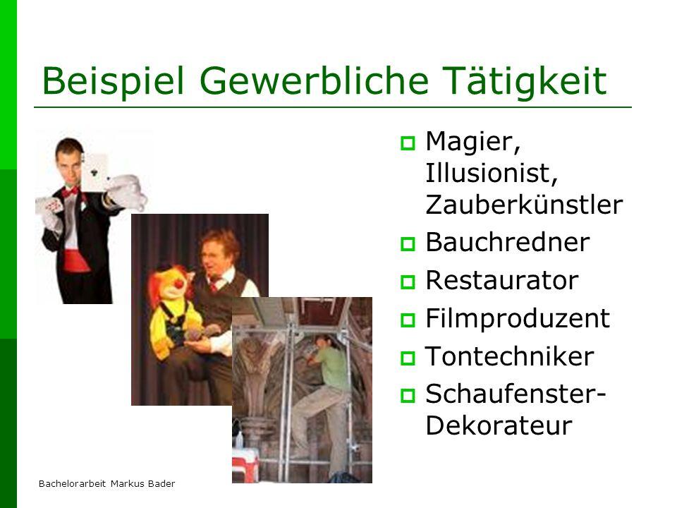 Bachelorarbeit Markus Bader Beispiel Gewerbliche Tätigkeit Magier, Illusionist, Zauberkünstler Bauchredner Restaurator Filmproduzent Tontechniker Scha