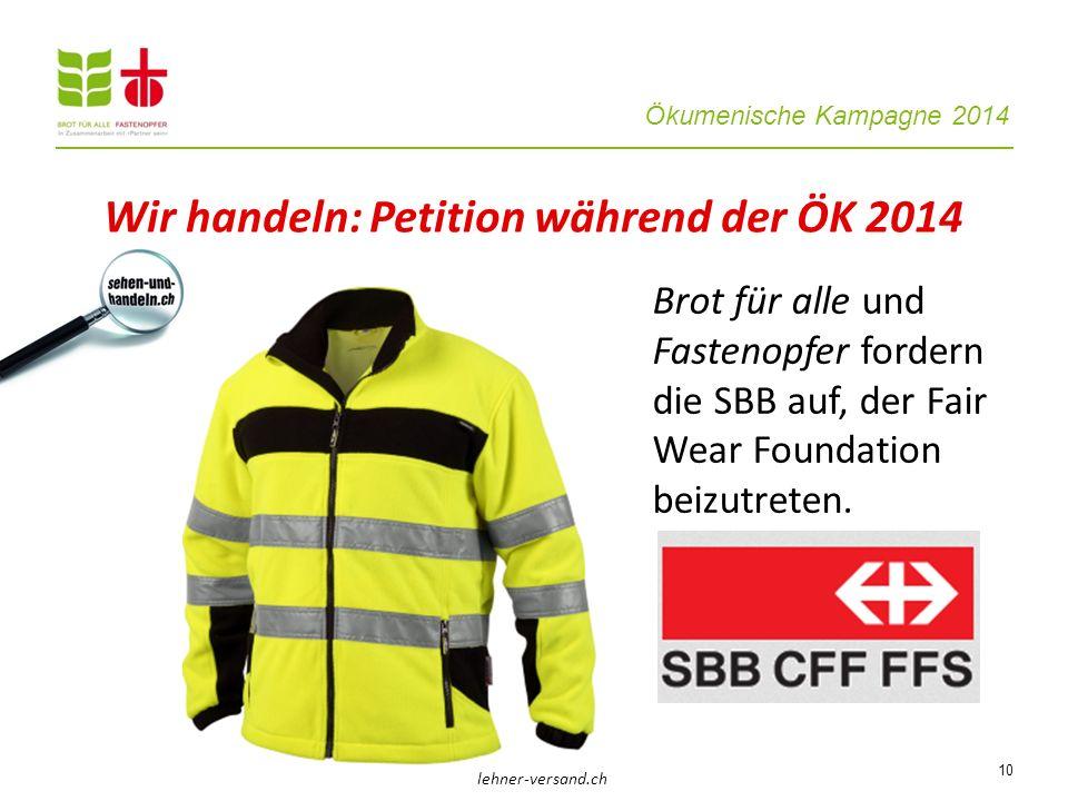 Ökumenische Kampagne 2014 10 Brot für alle und Fastenopfer fordern die SBB auf, der Fair Wear Foundation beizutreten. Wir handeln: Petition während de