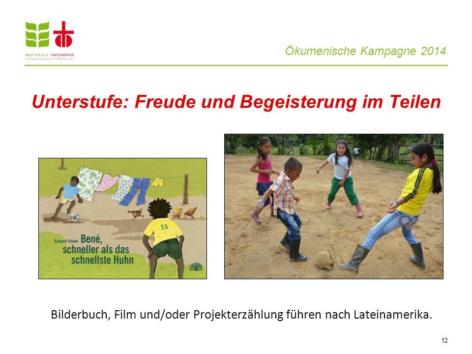 Ökumenische Kampagne 2014 12 Unterstufe: Freude und Begeisterung im Teilen Bilderbuch, Film und/oder Projekterzählung führen nach Lateinamerika.
