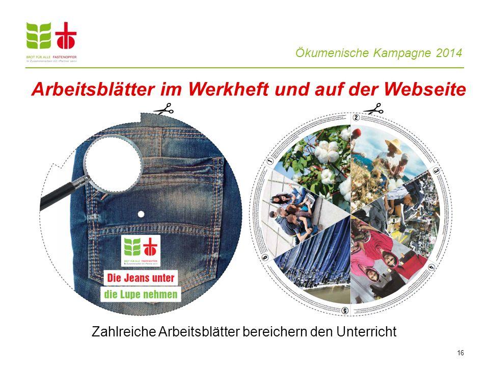 Ökumenische Kampagne 2014 16 Zahlreiche Arbeitsblätter bereichern den Unterricht Arbeitsblätter im Werkheft und auf der Webseite