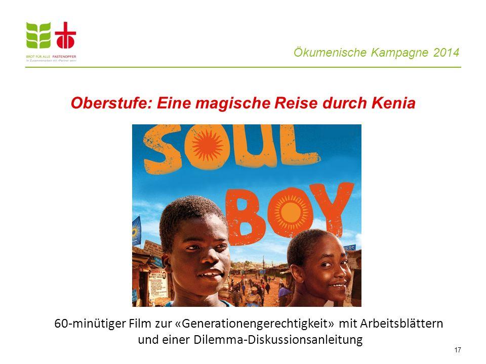 Ökumenische Kampagne 2014 17 Oberstufe: Eine magische Reise durch Kenia 60-minütiger Film zur «Generationengerechtigkeit» mit Arbeitsblättern und eine