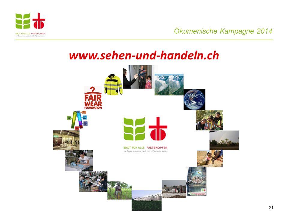 Ökumenische Kampagne 2014 21 www.sehen-und-handeln.ch
