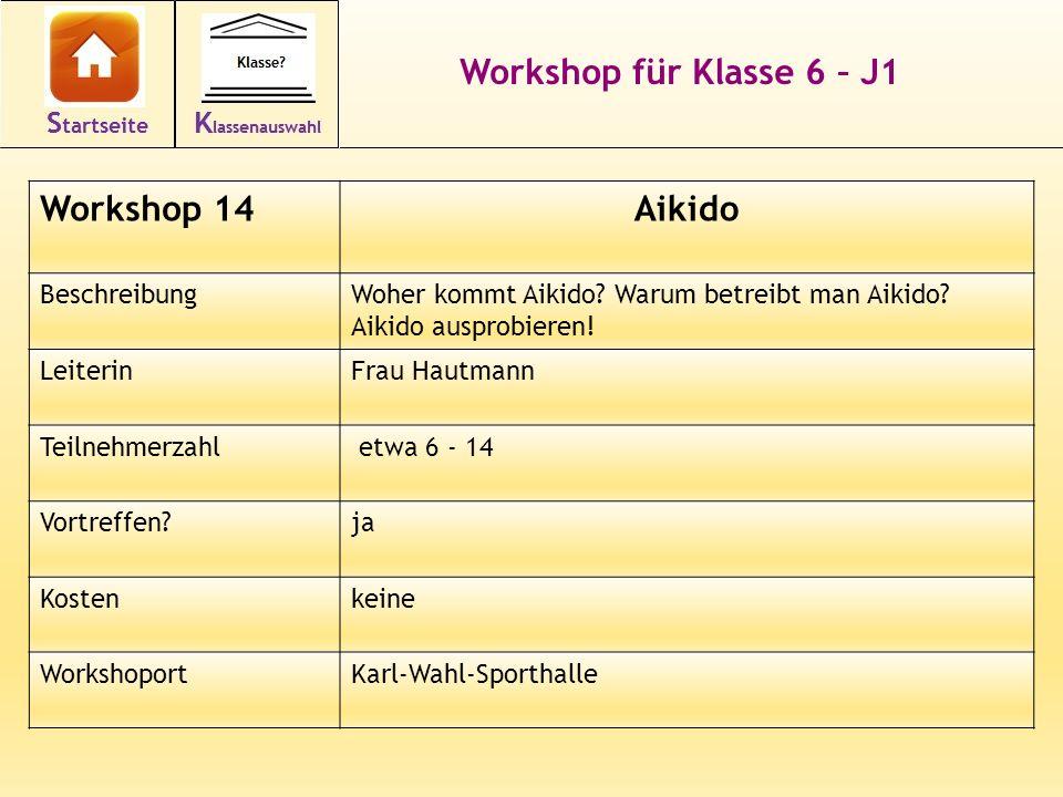 Workshop für Klasse 6 – J1 Workshop 14Aikido BeschreibungWoher kommt Aikido? Warum betreibt man Aikido? Aikido ausprobieren! LeiterinFrau Hautmann Tei