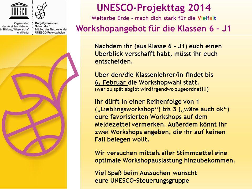 UNESCO-Projekttag 2014 Welterbe Erde – mach dich stark für die Vielfalt Workshopangebot für die Klassen 6 – J1 Nachdem ihr (aus Klasse 6 – J1) euch ei