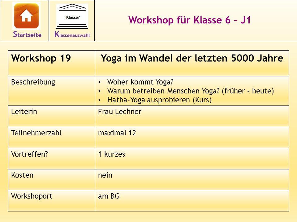 30 Workshop für Klasse 6 – J1 Workshop 19Yoga im Wandel der letzten 5000 Jahre Beschreibung Woher kommt Yoga? Warum betreiben Menschen Yoga? (früher –