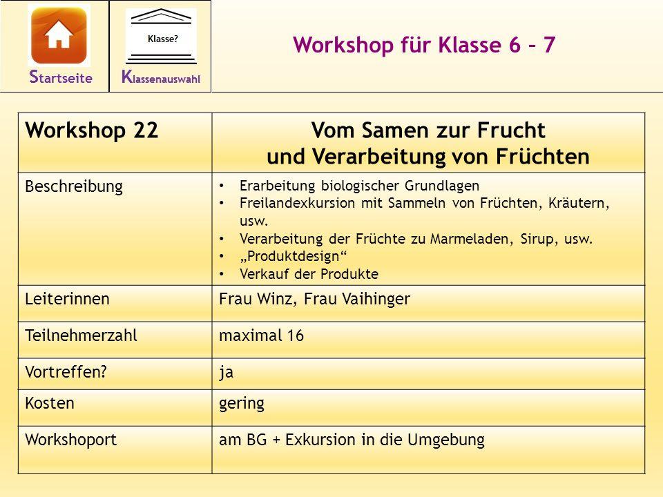 33 Workshop für Klasse 6 – 7 Workshop 22Vom Samen zur Frucht und Verarbeitung von Früchten Beschreibung Erarbeitung biologischer Grundlagen Freilandex