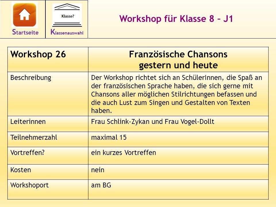 37 Workshop für Klasse 8 – J1 Workshop 26Französische Chansons gestern und heute BeschreibungDer Workshop richtet sich an SchülerInnen, die Spaß an de