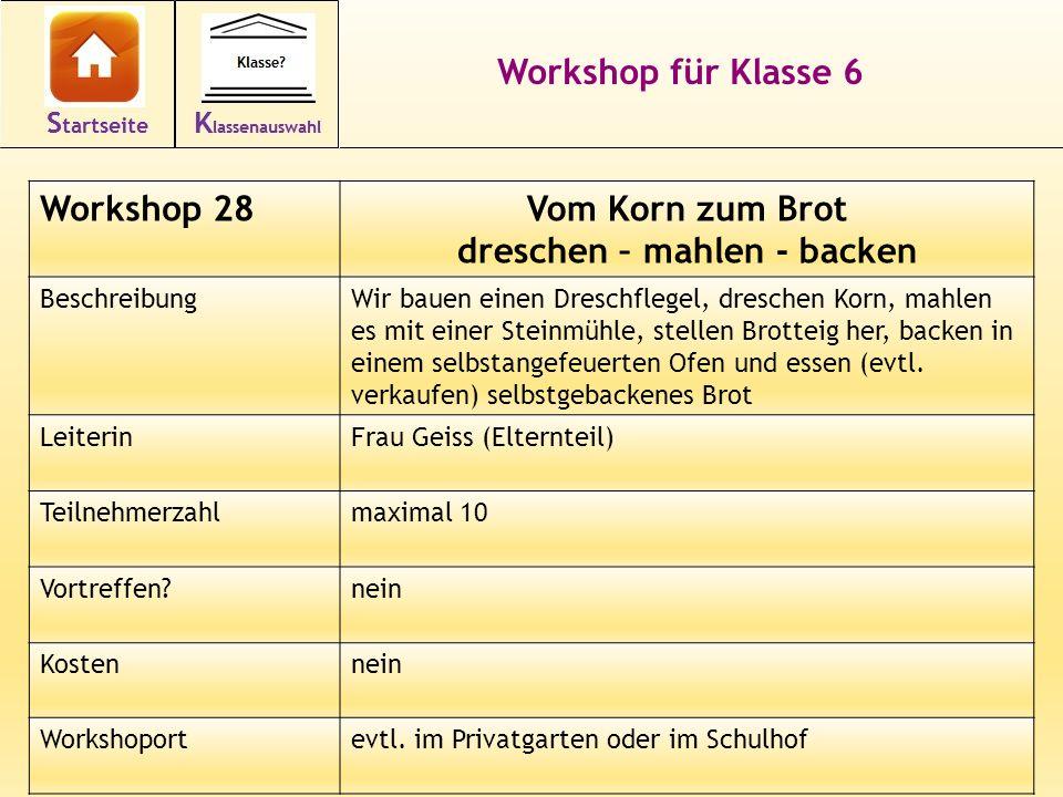 39 Workshop für Klasse 6 Workshop 28Vom Korn zum Brot dreschen – mahlen - backen BeschreibungWir bauen einen Dreschflegel, dreschen Korn, mahlen es mi