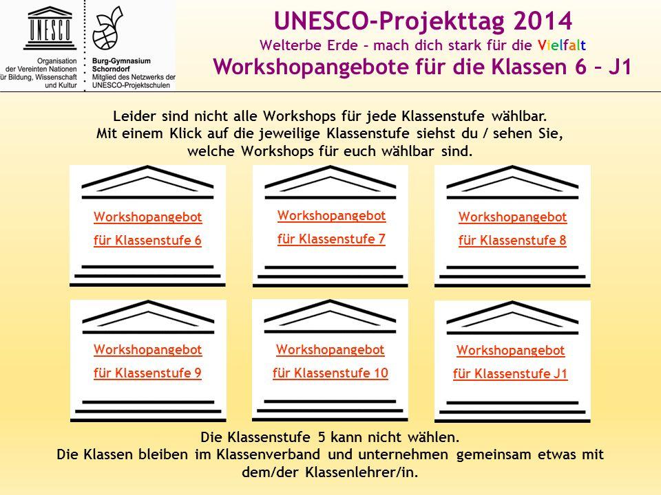 UNESCO-Projekttag 2014 Welterbe Erde – mach dich stark für die Vielfalt Workshopangebote für die Klassen 6 – J1 Leider sind nicht alle Workshops für j