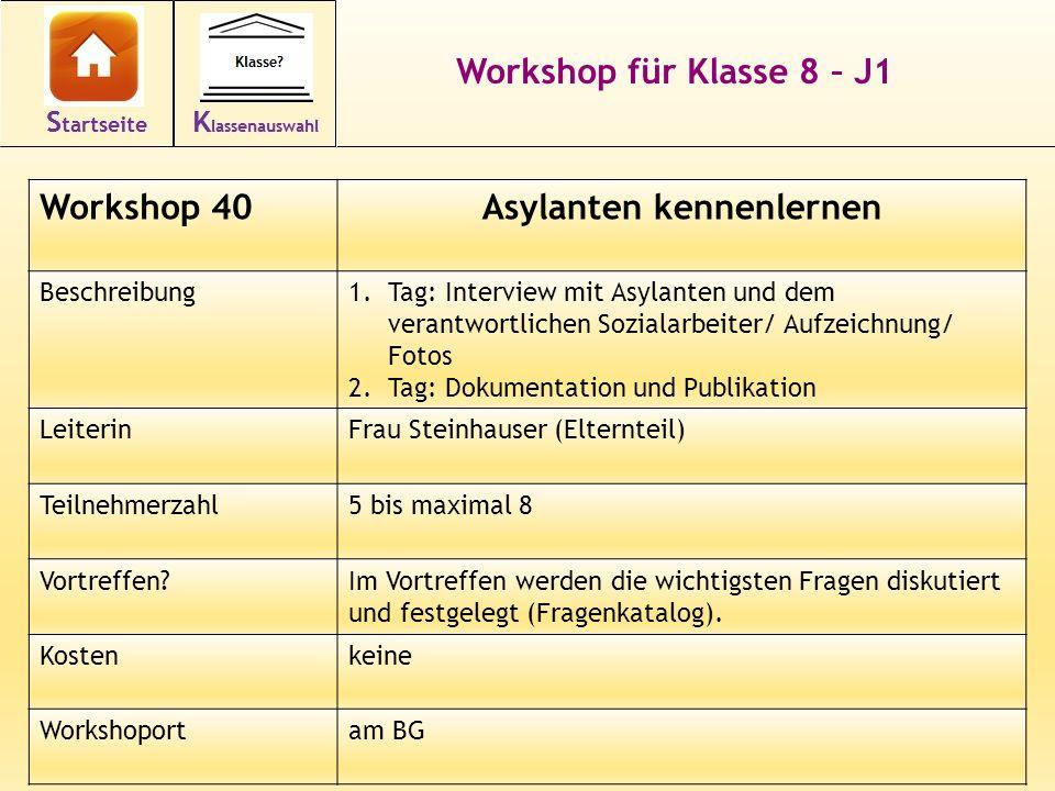 Workshop für Klasse 8 – J1 Workshop 40Asylanten kennenlernen Beschreibung1.Tag: Interview mit Asylanten und dem verantwortlichen Sozialarbeiter/ Aufze