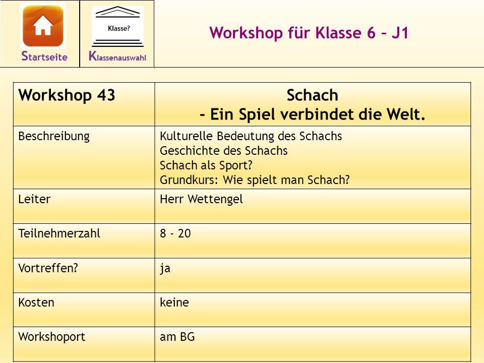 Workshop für Klasse 6 – J1 Workshop 43Schach - Ein Spiel verbindet die Welt. BeschreibungKulturelle Bedeutung des Schachs Geschichte des Schachs Schac