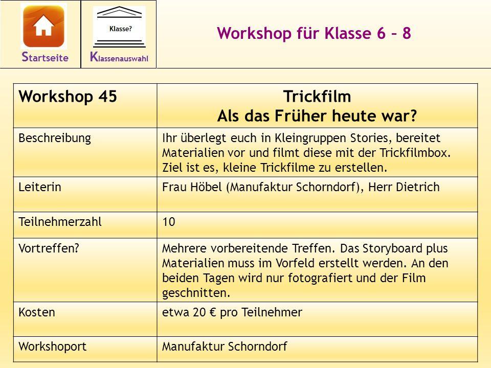 Workshop für Klasse 6 – 8 Workshop 45Trickfilm Als das Früher heute war? BeschreibungIhr überlegt euch in Kleingruppen Stories, bereitet Materialien v