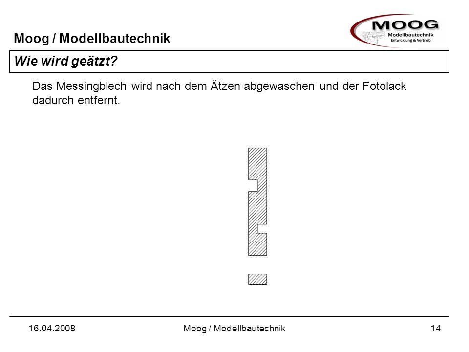 Moog / Modellbautechnik 16.04.2008Moog / Modellbautechnik15 Wie wird geätzt.