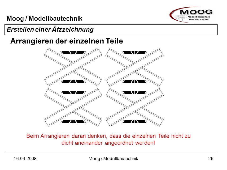 Moog / Modellbautechnik 16.04.2008Moog / Modellbautechnik26 Erstellen einer Ätzzeichnung Arrangieren der einzelnen Teile Beim Arrangieren daran denken