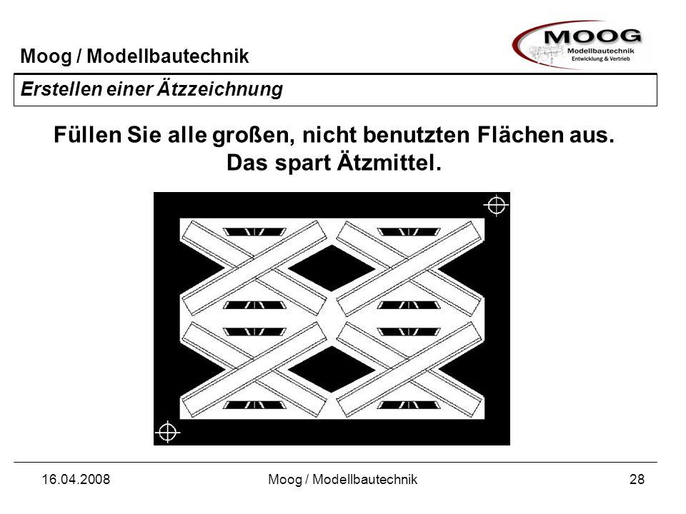 Moog / Modellbautechnik 16.04.2008Moog / Modellbautechnik28 Erstellen einer Ätzzeichnung Füllen Sie alle großen, nicht benutzten Flächen aus. Das spar