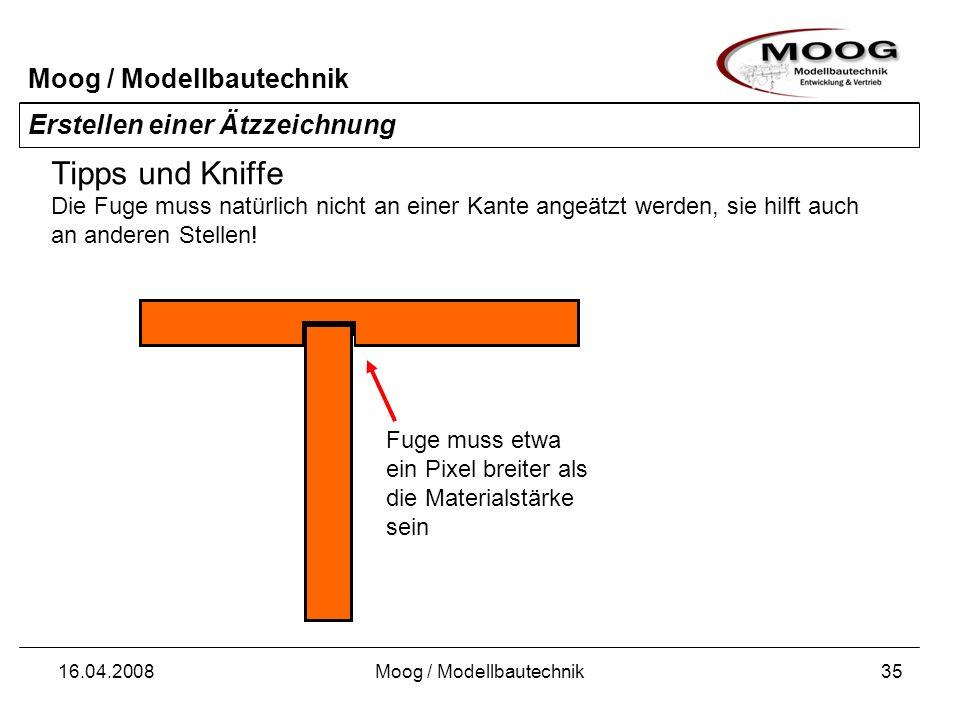 Moog / Modellbautechnik 16.04.2008Moog / Modellbautechnik36 Erstellen einer Ätzzeichnung Tipps und Kniffe Eine Fuge kann auch genutzt werden, um Biegekanten zu erzeugen.