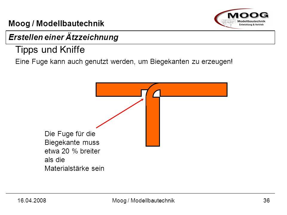 Moog / Modellbautechnik 16.04.2008Moog / Modellbautechnik37 Ausblick Ich biete neben dem eigentlichen Ätzen einen kompletten Service rund um das Ätzen an: Unterstützung bei der Erstellung von Ätzzeichnungen.