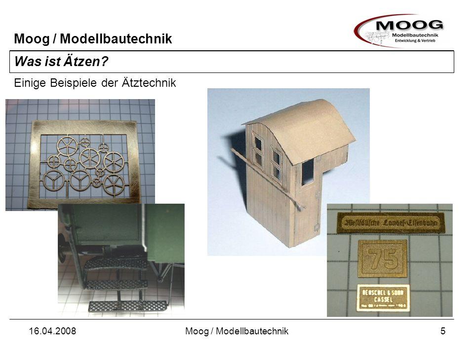 Moog / Modellbautechnik 16.04.2008Moog / Modellbautechnik5 Was ist Ätzen? Einige Beispiele der Ätztechnik