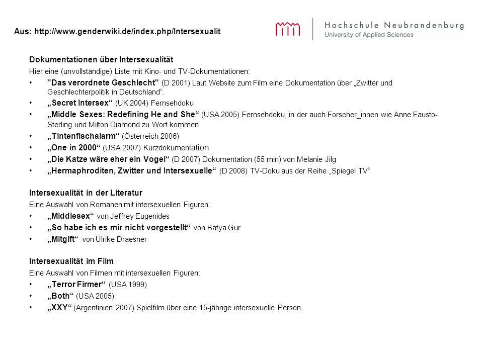 Aus: http://www.genderwiki.de/index.php/Intersexualit Dokumentationen über Intersexualität Hier eine (unvollständige) Liste mit Kino- und TV-Dokumenta