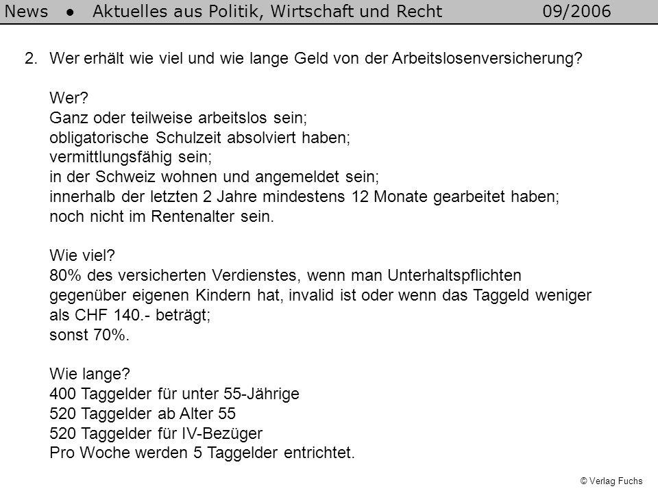 © Verlag Fuchs News Aktuelles aus Politik, Wirtschaft und Recht09/2006 2.Wer erhält wie viel und wie lange Geld von der Arbeitslosenversicherung? Wer?