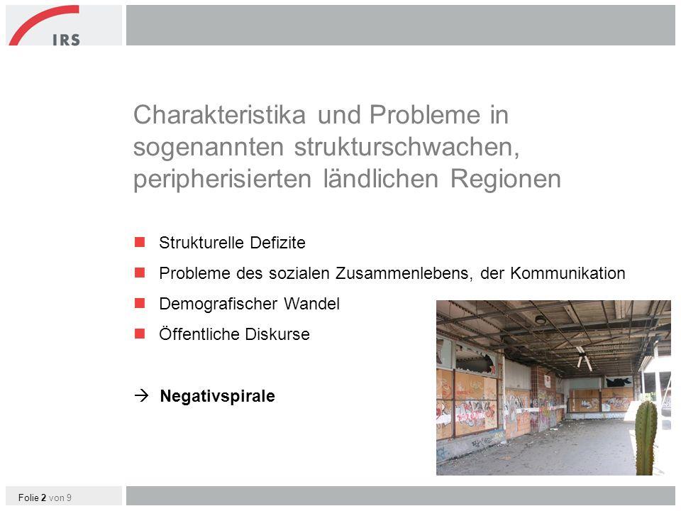 Folie 2 von 9 nStrukturelle Defizite nProbleme des sozialen Zusammenlebens, der Kommunikation nDemografischer Wandel nÖffentliche Diskurse Negativspirale Charakteristika und Probleme in sogenannten strukturschwachen, peripherisierten ländlichen Regionen