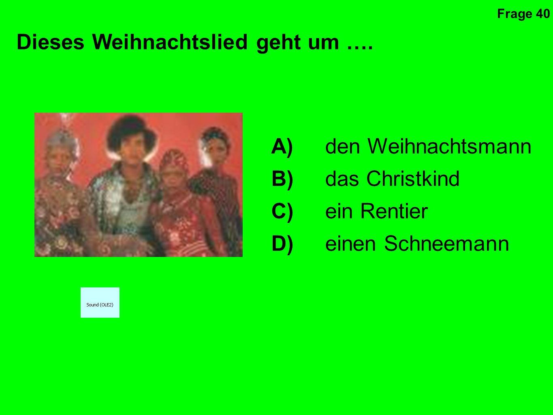Dieser Weihnachten ist alles …. A)weiß B)rot C)grün D)blau Frage 39