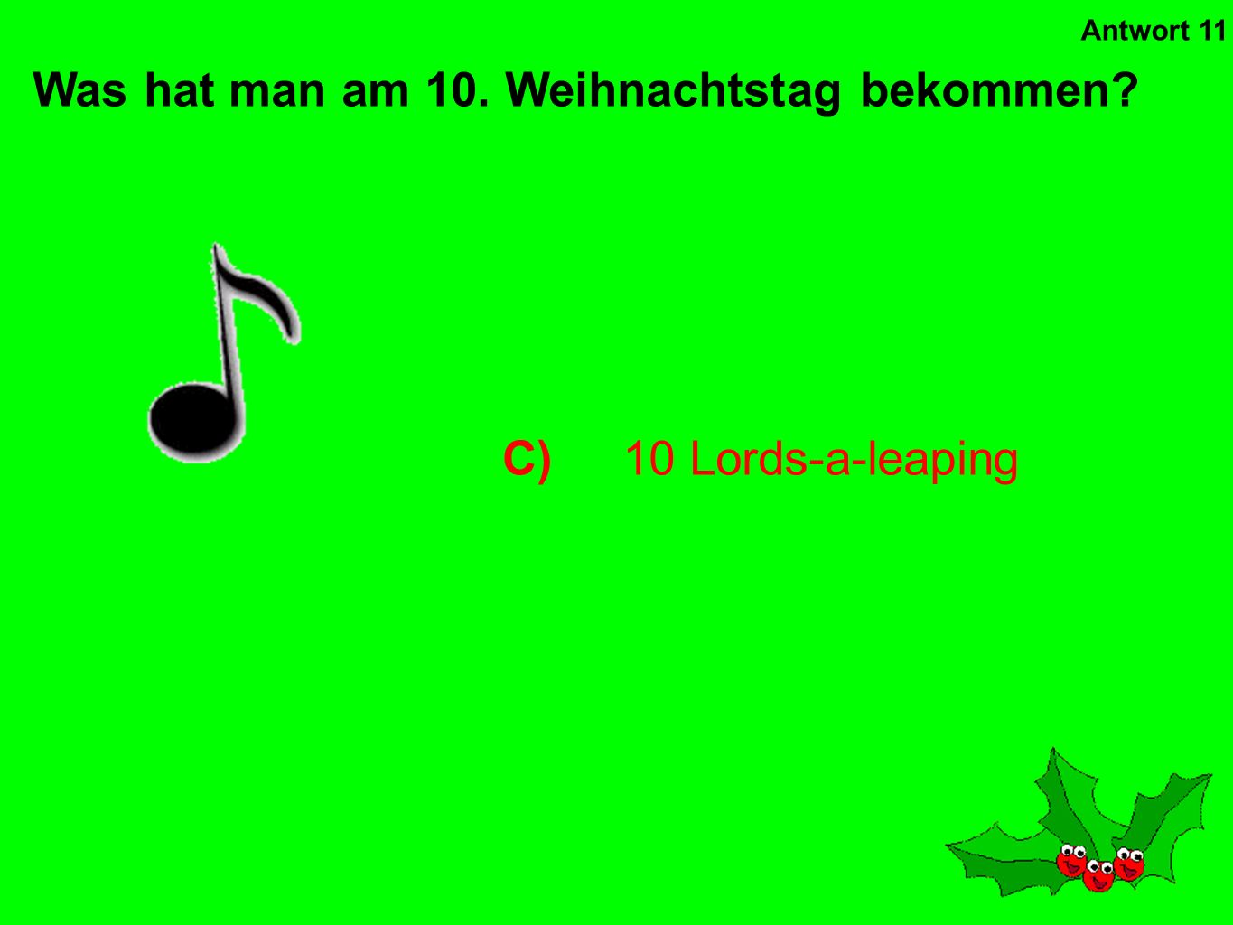C)10 Lords-a-leaping Was hat man am 10. Weihnachtstag bekommen? Antwort 11