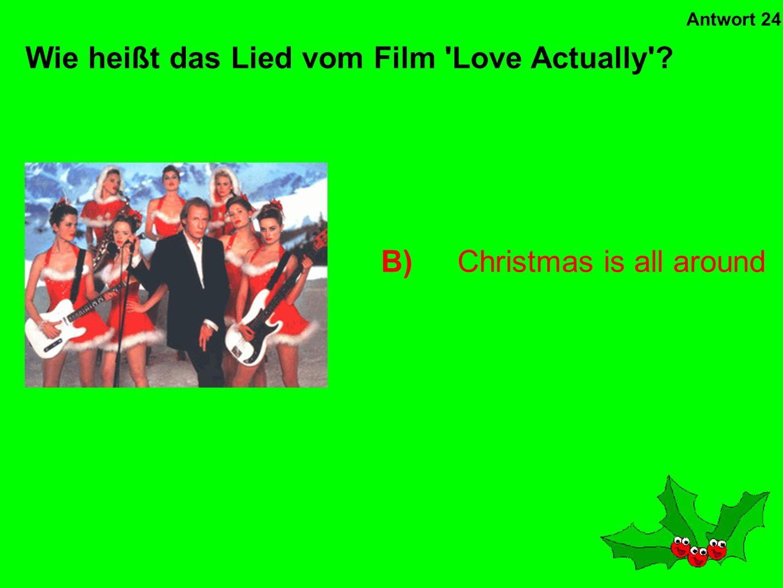 A)Merry Xmas Everybody Wie heißt dieser Weihnachtsschlager von Slade? Antwort 23