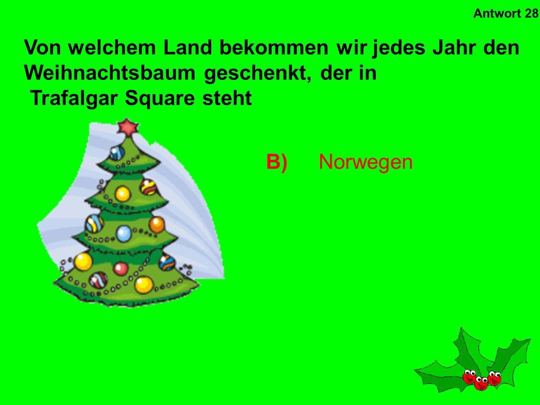 B)Prinz Albert Wer war die erste Person in Großbritannien, die einen Weihnachtsbaum hatte.