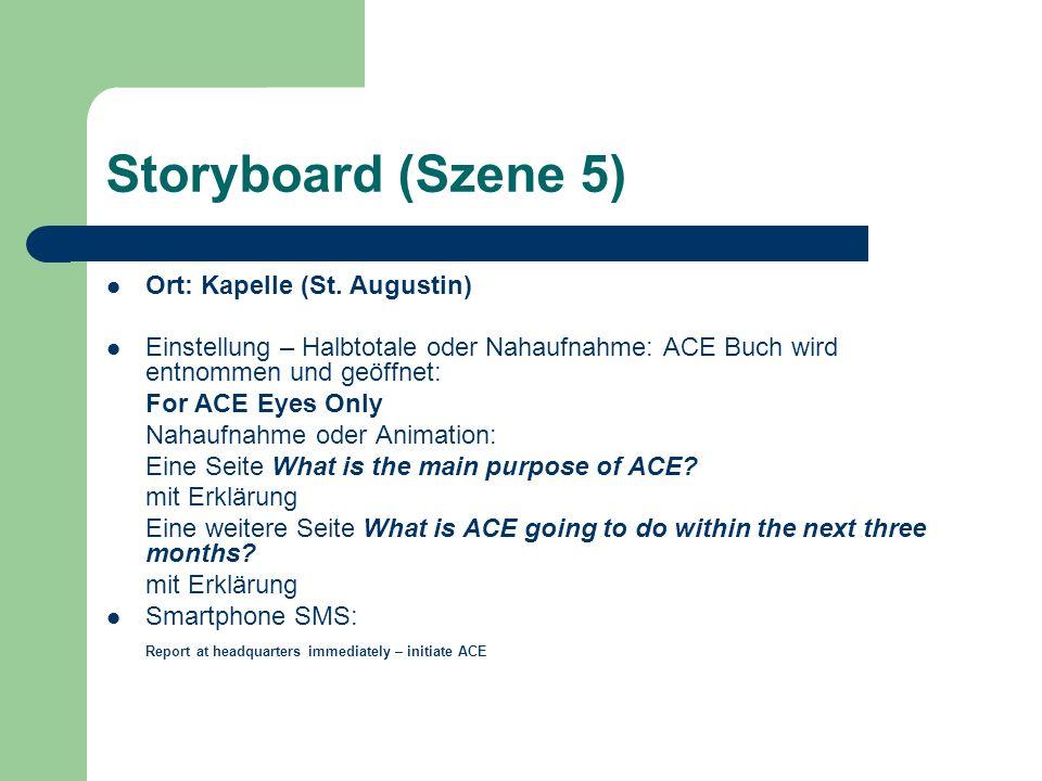 Storyboard (Szene 5) Ort: Kapelle (St. Augustin) Einstellung – Halbtotale oder Nahaufnahme: ACE Buch wird entnommen und geöffnet: For ACE Eyes Only Na