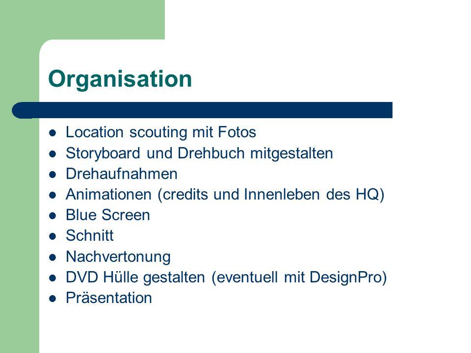 Organisation Location scouting mit Fotos Storyboard und Drehbuch mitgestalten Drehaufnahmen Animationen (credits und Innenleben des HQ) Blue Screen Sc