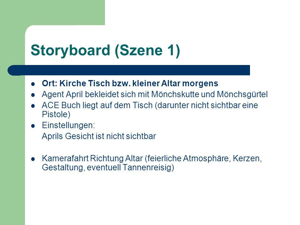 Storyboard (Szene 1) Ort: Kirche Tisch bzw. kleiner Altar morgens Agent April bekleidet sich mit Mönchskutte und Mönchsgürtel ACE Buch liegt auf dem T