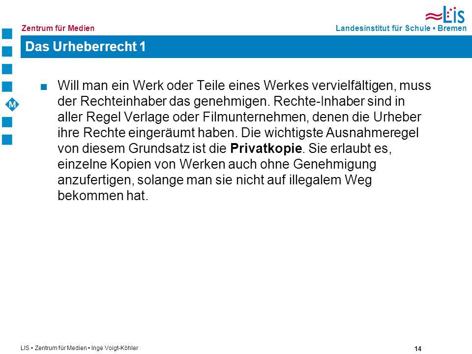 14 LIS Zentrum für Medien Inge Voigt-Köhler Landesinstitut für Schule BremenZentrum für Medien Das Urheberrecht 1 Will man ein Werk oder Teile eines W