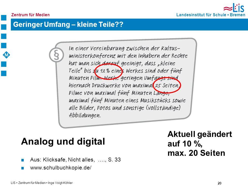 20 LIS Zentrum für Medien Inge Voigt-Köhler Landesinstitut für Schule BremenZentrum für Medien Geringer Umfang – kleine Teile?? Analog und digital Aus