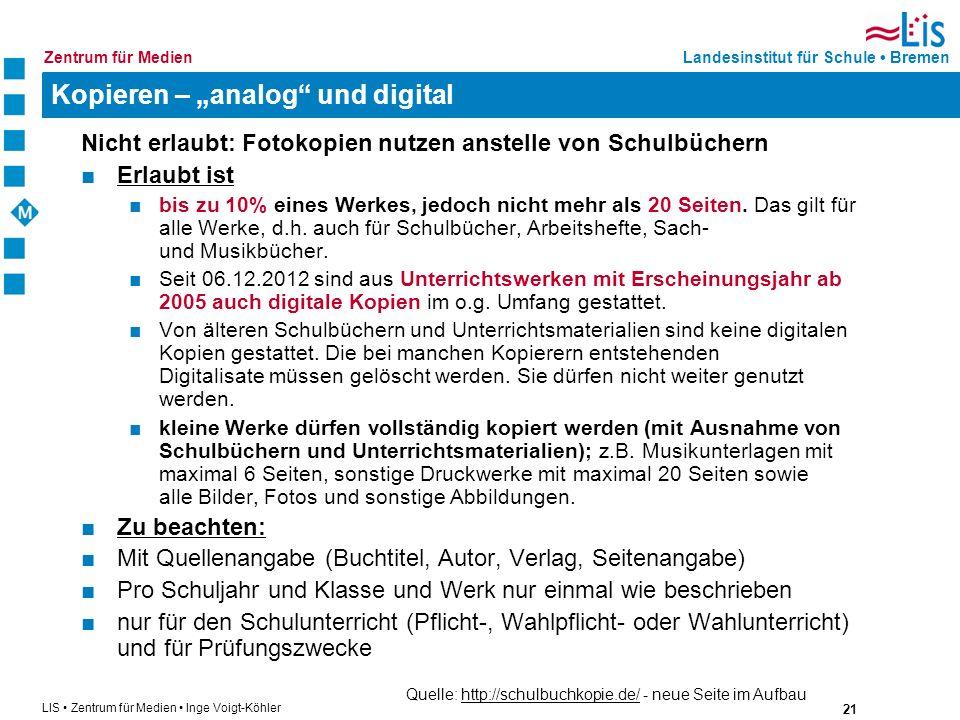 21 LIS Zentrum für Medien Inge Voigt-Köhler Landesinstitut für Schule BremenZentrum für Medien Kopieren – analog und digital Nicht erlaubt: Fotokopien