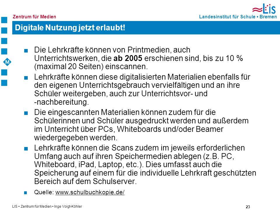 23 LIS Zentrum für Medien Inge Voigt-Köhler Landesinstitut für Schule BremenZentrum für Medien Digitale Nutzung jetzt erlaubt! Die Lehrkräfte können v