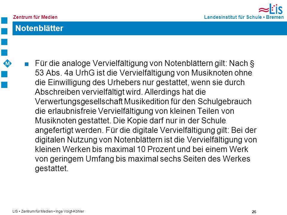 26 LIS Zentrum für Medien Inge Voigt-Köhler Landesinstitut für Schule BremenZentrum für Medien Notenblätter Für die analoge Vervielfältigung von Noten