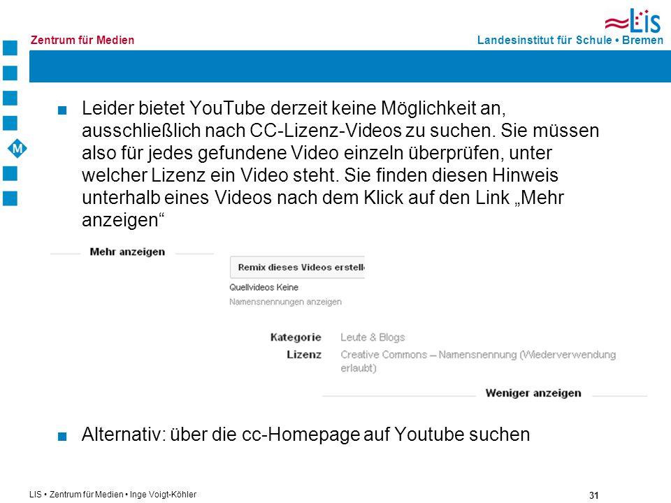 31 LIS Zentrum für Medien Inge Voigt-Köhler Landesinstitut für Schule BremenZentrum für Medien Leider bietet YouTube derzeit keine Möglichkeit an, aus