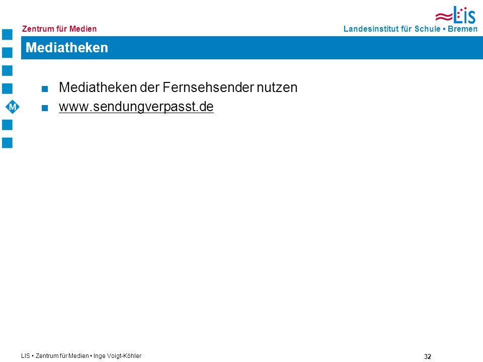 32 LIS Zentrum für Medien Inge Voigt-Köhler Landesinstitut für Schule BremenZentrum für Medien Mediatheken Mediatheken der Fernsehsender nutzen www.se