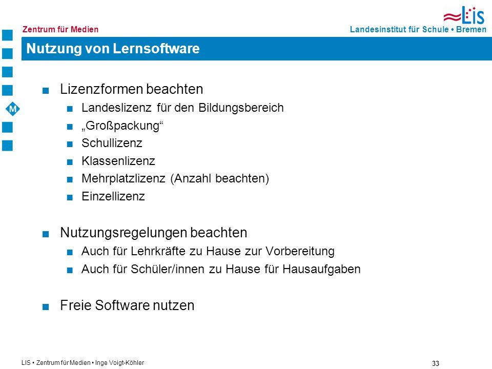 33 LIS Zentrum für Medien Inge Voigt-Köhler Landesinstitut für Schule BremenZentrum für Medien Nutzung von Lernsoftware Lizenzformen beachten Landesli