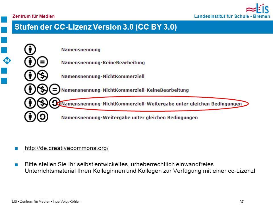 37 LIS Zentrum für Medien Inge Voigt-Köhler Landesinstitut für Schule BremenZentrum für Medien Stufen der CC-Lizenz Version 3.0 (CC BY 3.0) http://de.
