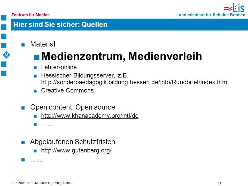 41 LIS Zentrum für Medien Inge Voigt-Köhler Landesinstitut für Schule BremenZentrum für Medien Hier sind Sie sicher: Quellen Material Medienzentrum, M