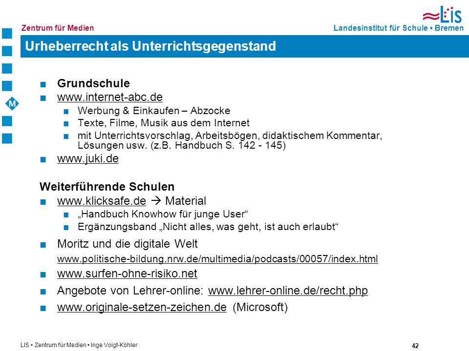 42 LIS Zentrum für Medien Inge Voigt-Köhler Landesinstitut für Schule BremenZentrum für Medien Urheberrecht als Unterrichtsgegenstand Grundschule www.