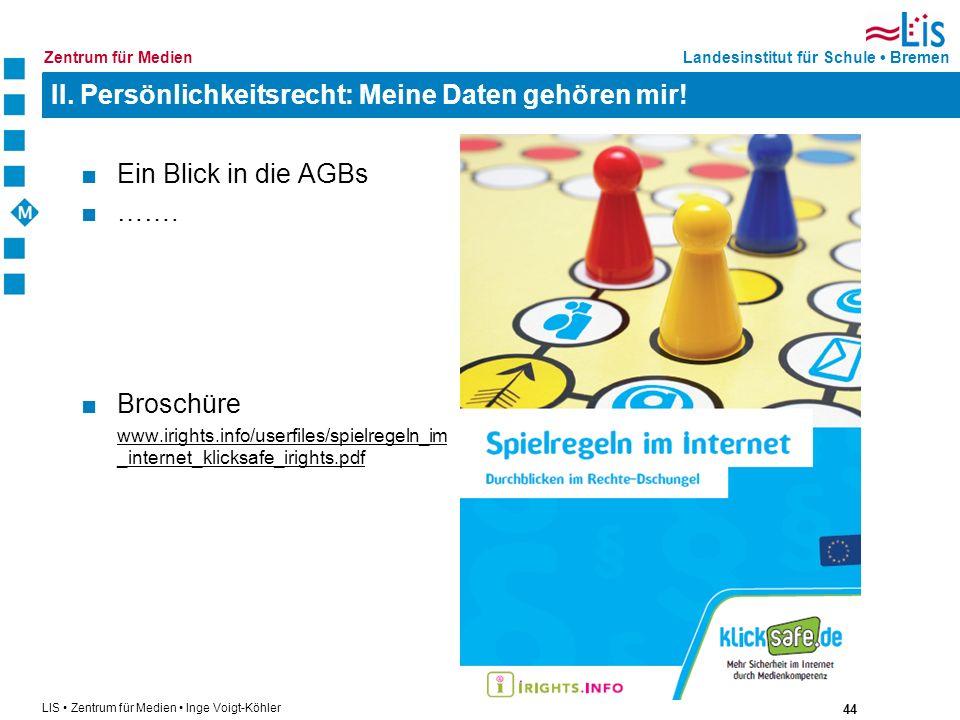 44 LIS Zentrum für Medien Inge Voigt-Köhler Landesinstitut für Schule BremenZentrum für Medien II. Persönlichkeitsrecht: Meine Daten gehören mir! Ein