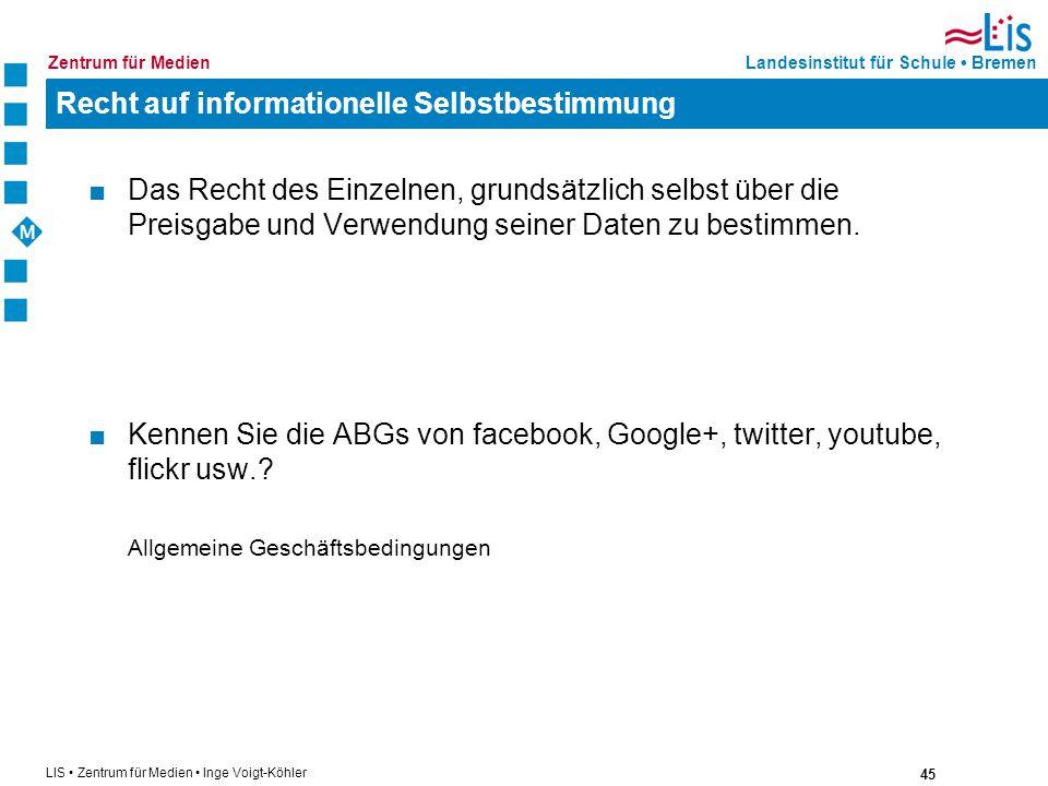 45 LIS Zentrum für Medien Inge Voigt-Köhler Landesinstitut für Schule BremenZentrum für Medien Recht auf informationelle Selbstbestimmung Das Recht de